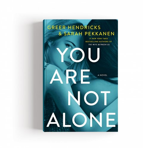 CUL_Books_Fiction_You Are Not Alone by Greer Hendricks and Sarah Pekkanen