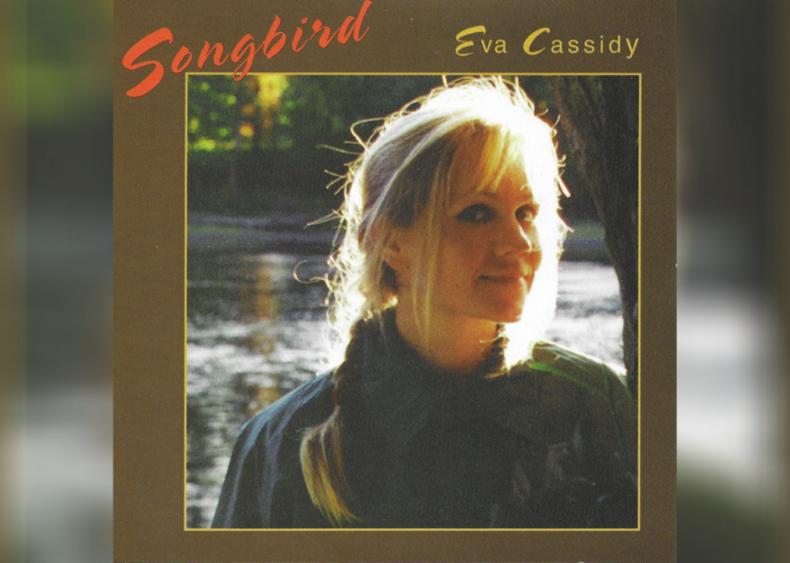 'Songbird' by Eva Cassidy