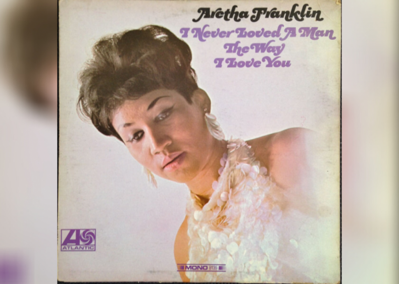 #53. 'I Never Loved a Man the Way I Love You' by Aretha Franklin