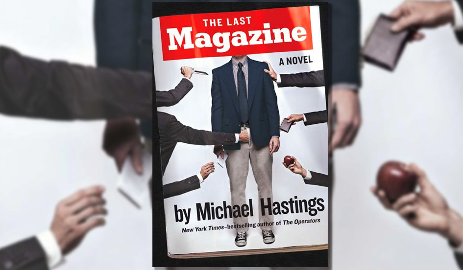 Book Review: 'The Last Magazine' by Michael Hastings