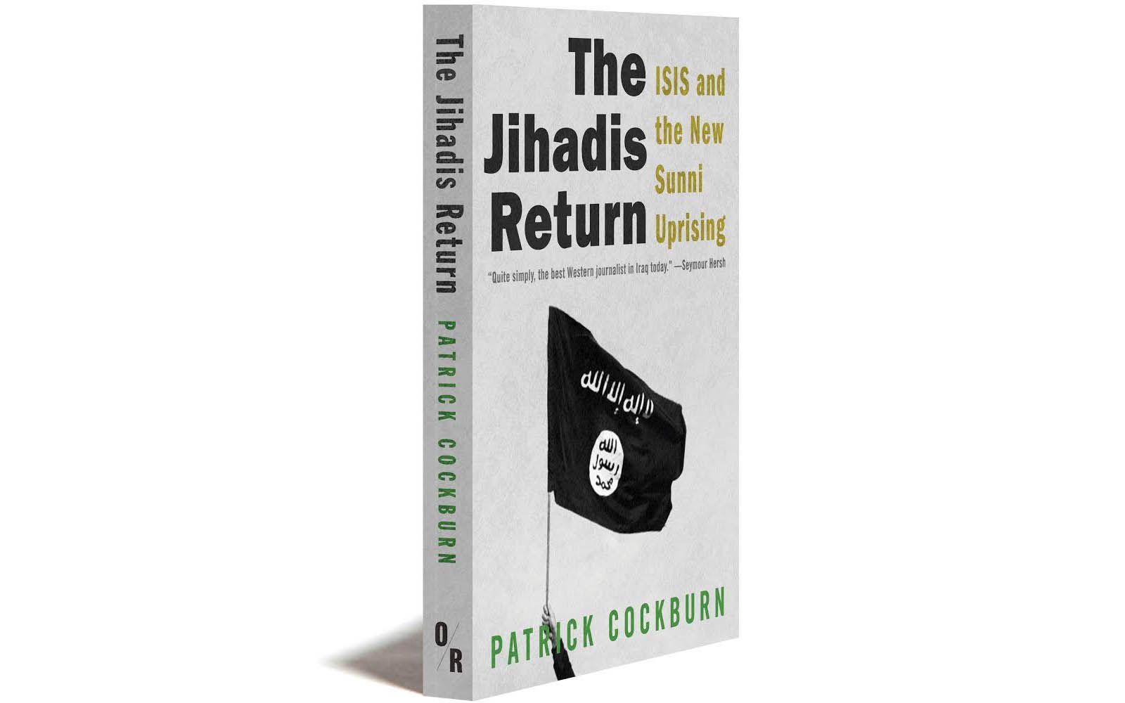 The Jihadis Return by Patrick Cockburn