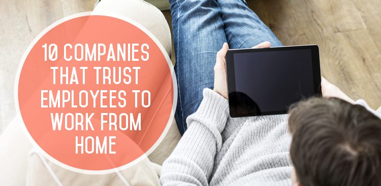 10 Companies That Trust Employees to Work From Home