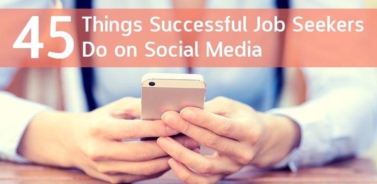 45 Things Successful Job Seekers Do on Social Media