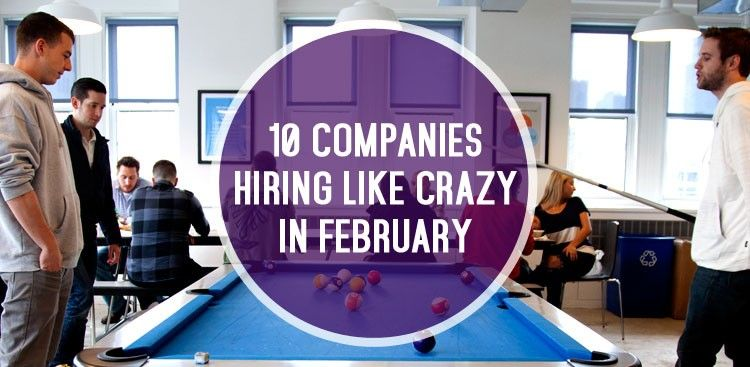 10 Companies That Are Hiring Like Crazy in February