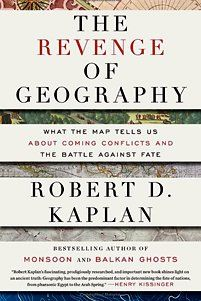 The Revenge of Geography, by Robert D. Kaplan