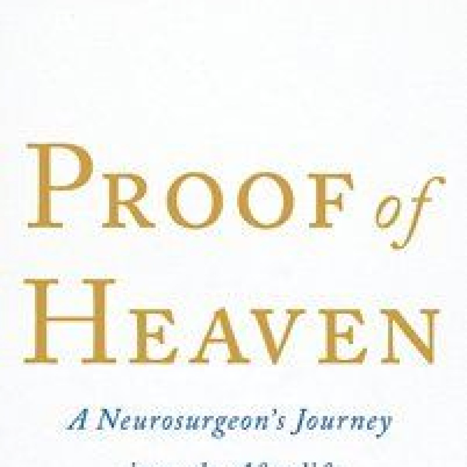 Proof of Heaven: A Doctor's Experience With the Afterlife